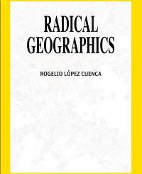 Radical Geographics. Rogelio López Cuenca
