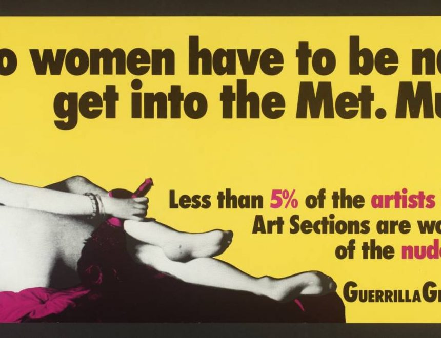 Guerrilla Girls / Do women have to be naked to get into the Met. Museum? 1989  Copyright © Guerrilla Girls, courtesy guerrillagirls.com